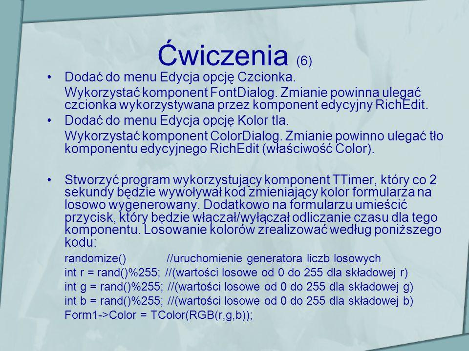 Ćwiczenia (6) Dodać do menu Edycja opcję Czcionka. Wykorzystać komponent FontDialog. Zmianie powinna ulegać czcionka wykorzystywana przez komponent ed