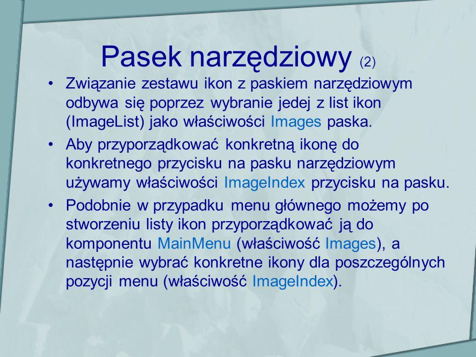 Pasek narzędziowy (2) Związanie zestawu ikon z paskiem narzędziowym odbywa się poprzez wybranie jedej z list ikon (ImageList) jako właściwości Images