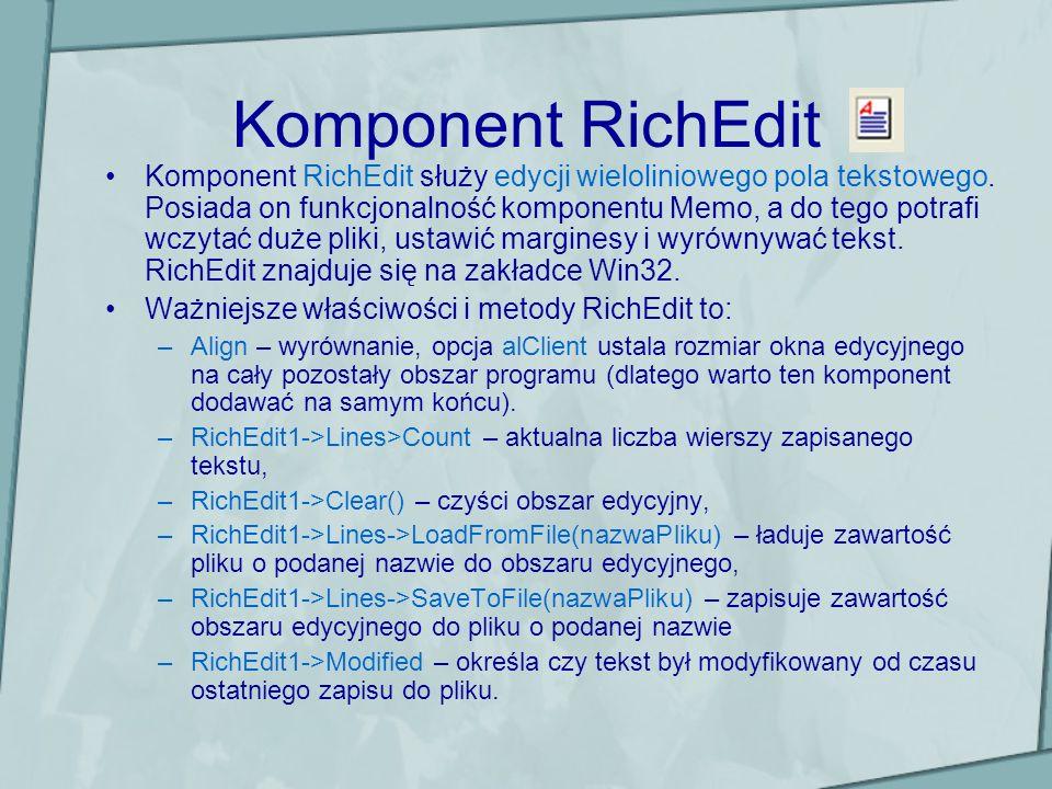 Komponent RichEdit Komponent RichEdit służy edycji wieloliniowego pola tekstowego. Posiada on funkcjonalność komponentu Memo, a do tego potrafi wczyta