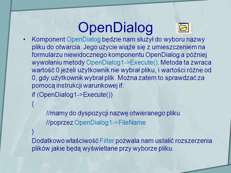 OpenDialog Komponent OpenDialog będzie nam służył do wyboru nazwy pliku do otwarcia. Jego użycie wiąże się z umieszczeniem na formularzu niewidocznego