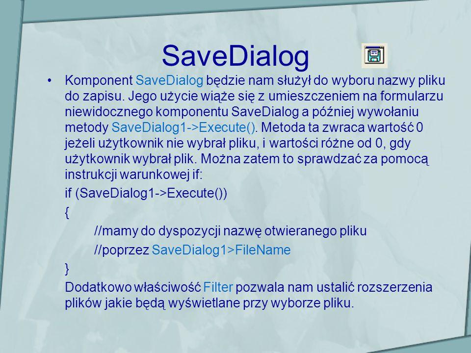 SaveDialog Komponent SaveDialog będzie nam służył do wyboru nazwy pliku do zapisu. Jego użycie wiąże się z umieszczeniem na formularzu niewidocznego k
