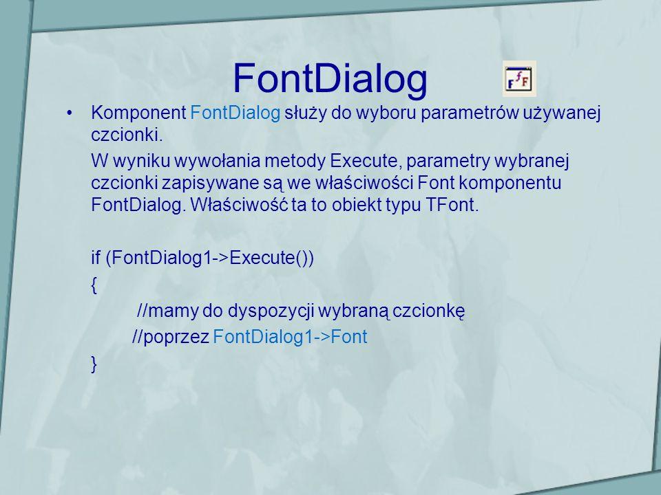 FontDialog Komponent FontDialog służy do wyboru parametrów używanej czcionki. W wyniku wywołania metody Execute, parametry wybranej czcionki zapisywan