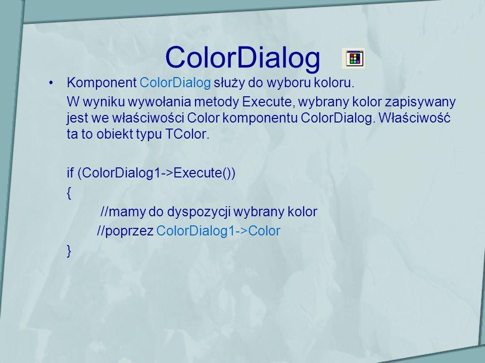ColorDialog Komponent ColorDialog służy do wyboru koloru. W wyniku wywołania metody Execute, wybrany kolor zapisywany jest we właściwości Color kompon