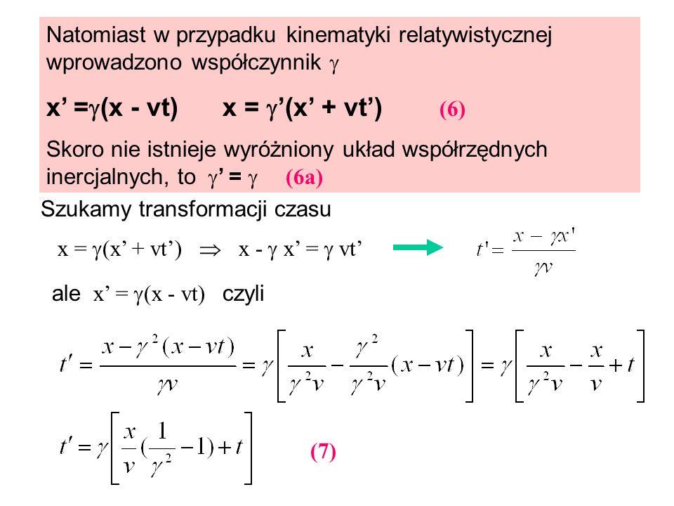 Natomiast w przypadku kinematyki relatywistycznej wprowadzono współczynnik x = (x - vt) x = (x + vt) (6) Skoro nie istnieje wyróżniony układ współrzęd