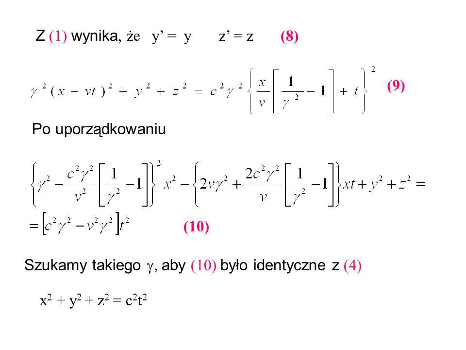 Po uporządkowaniu Z (1) wynika, że y = y z = z (8) (9) (10) Szukamy takiego, aby (10) było identyczne z (4) x 2 + y 2 + z 2 = c 2 t 2