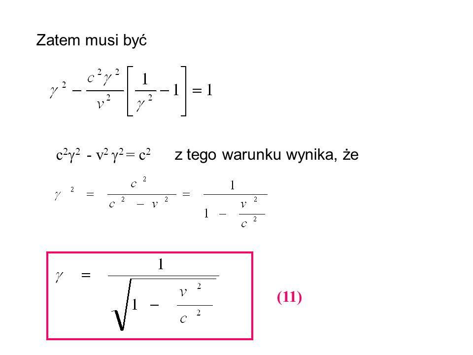 Zatem musi być c 2 2 - v 2 2 = c 2 z tego warunku wynika, że (11)