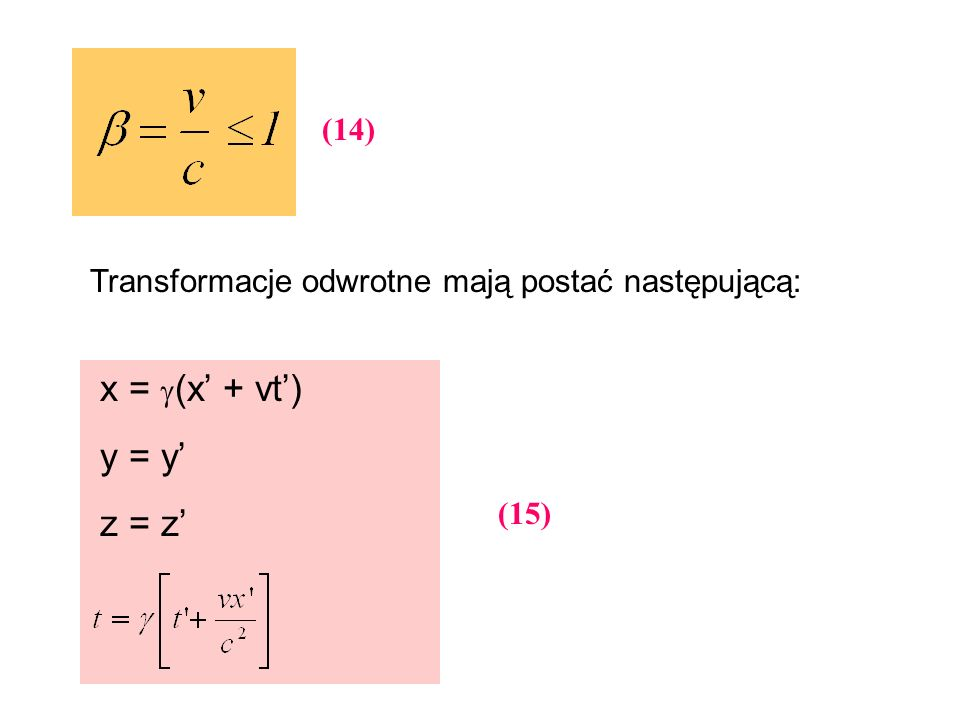 Transformacje odwrotne mają postać następującą: x = (x + vt) y = y z = z (14) (15)
