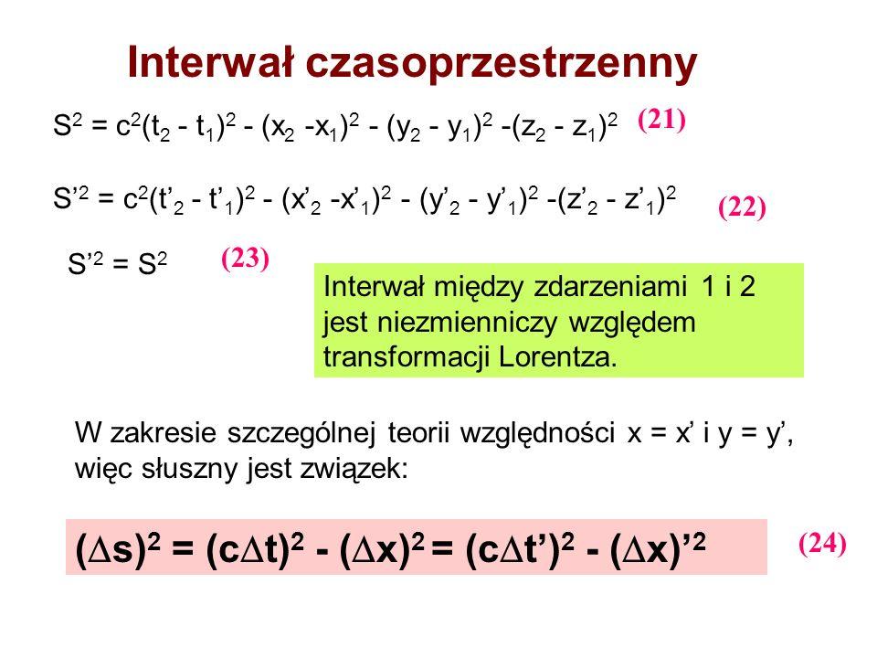 Interwał czasoprzestrzenny S 2 = c 2 (t 2 - t 1 ) 2 - (x 2 -x 1 ) 2 - (y 2 - y 1 ) 2 -(z 2 - z 1 ) 2 S 2 = S 2 Interwał między zdarzeniami 1 i 2 jest