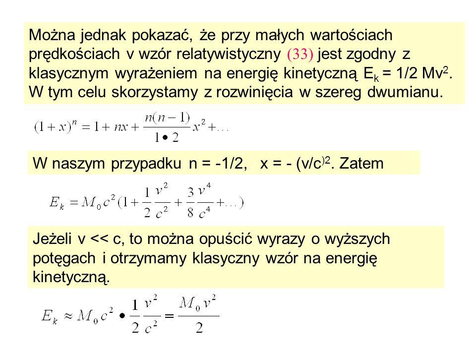 Można jednak pokazać, że przy małych wartościach prędkościach v wzór relatywistyczny (33) jest zgodny z klasycznym wyrażeniem na energię kinetyczną E