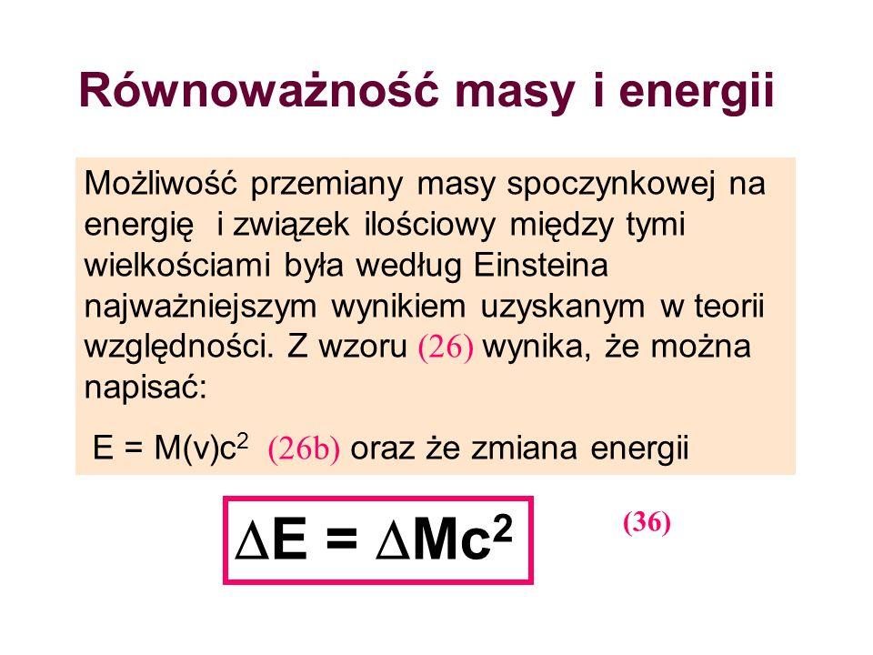 Równoważność masy i energii Możliwość przemiany masy spoczynkowej na energię i związek ilościowy między tymi wielkościami była według Einsteina najważ