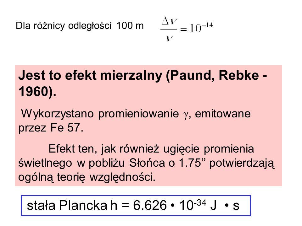 Dla różnicy odległości 100 m Jest to efekt mierzalny (Paund, Rebke - 1960). Wykorzystano promieniowanie, emitowane przez Fe 57. Efekt ten, jak również
