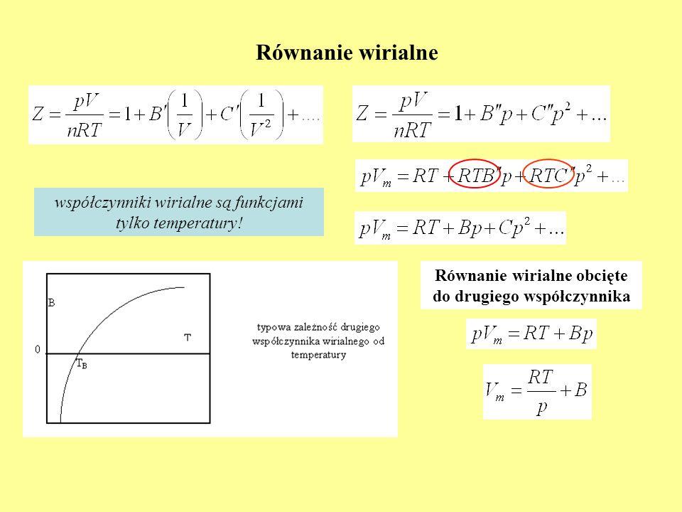 Równanie wirialne Równanie wirialne obcięte do drugiego współczynnika współczynniki wirialne są funkcjami tylko temperatury!