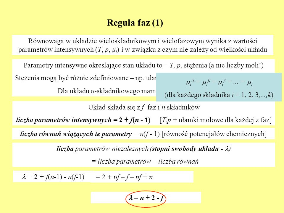 Reguła faz (2) = n + 2 - f Przykład 1: Substancja czysta, równowaga ciecz-para = 1 + 2 – 2 = 1 Parametry: T, p Związek pomiędzy parametrami μ c (T,p) = μ g (T,p)