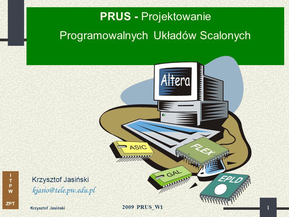 I T P W ZPT 2009 PRUS_W1 Krzysztof Jasiński 11 Projekt Wprowadzenie do tematyki projektów - przykłady: Transceiver RF (nadajnik - odbiornik) : - budowa i zasady działania, - parametry i konfiguracja, - sterowanie, wymagania czasowe Konwerter USB port równoległy (FPGA) - budowa i zasady działania, - sterowanie, obsługa transmisji Wyświetlacz alfanumeryczny LCD (2x 16 znaków) - budowa i zasady działania - procedury obsługi, wymagania czasowe