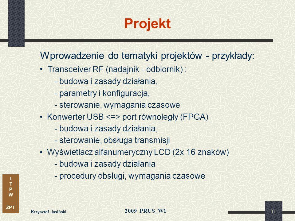 I T P W ZPT 2009 PRUS_W1 Krzysztof Jasiński 10 program wykładu c.d. Wprowadzenie do systemów wbudowanych i metodologii projektowania z wykorzystaniem