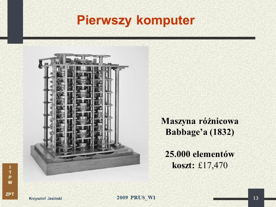 I T P W ZPT 2009 PRUS_W1 Krzysztof Jasiński 12 Krótka historia - od liczydła do komputera 1850: George Boole tworzy algebrę (a. Boolea) Odwzorowuje wy