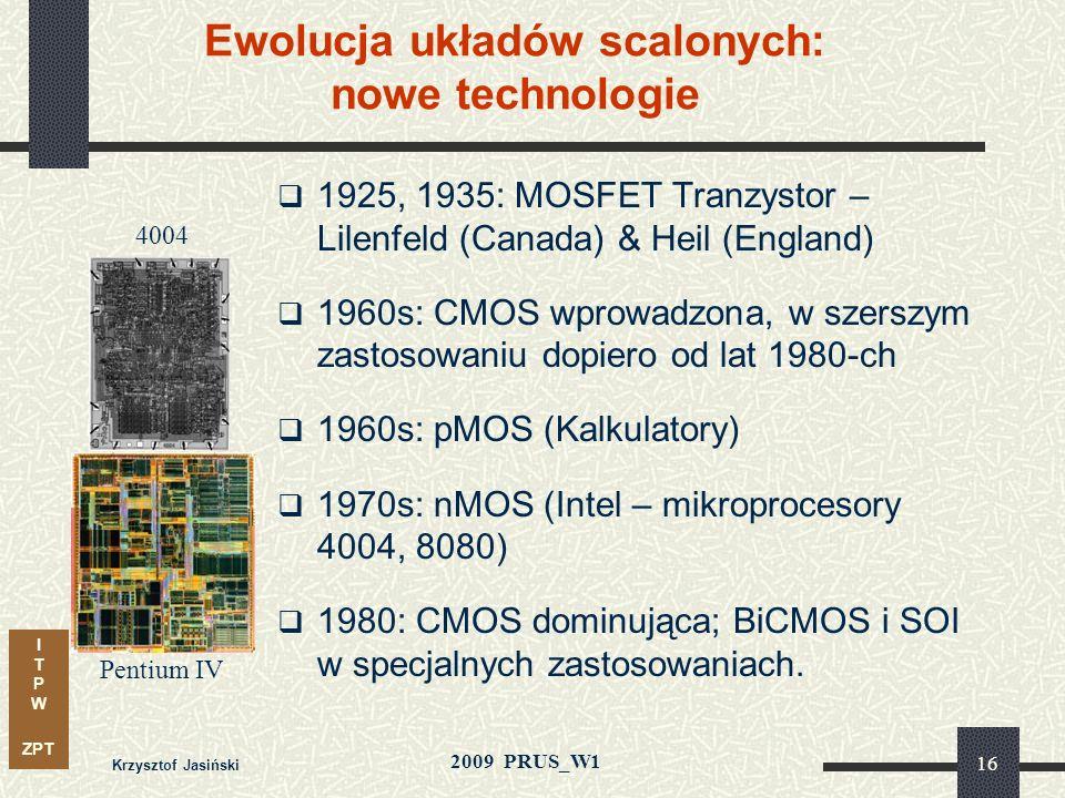 I T P W ZPT 2009 PRUS_W1 Krzysztof Jasiński 15 Historia elektroniki: od tranzystora do układu scalonego 1947: Tranzystor – Bardeen (Bell Labs) 1949: T