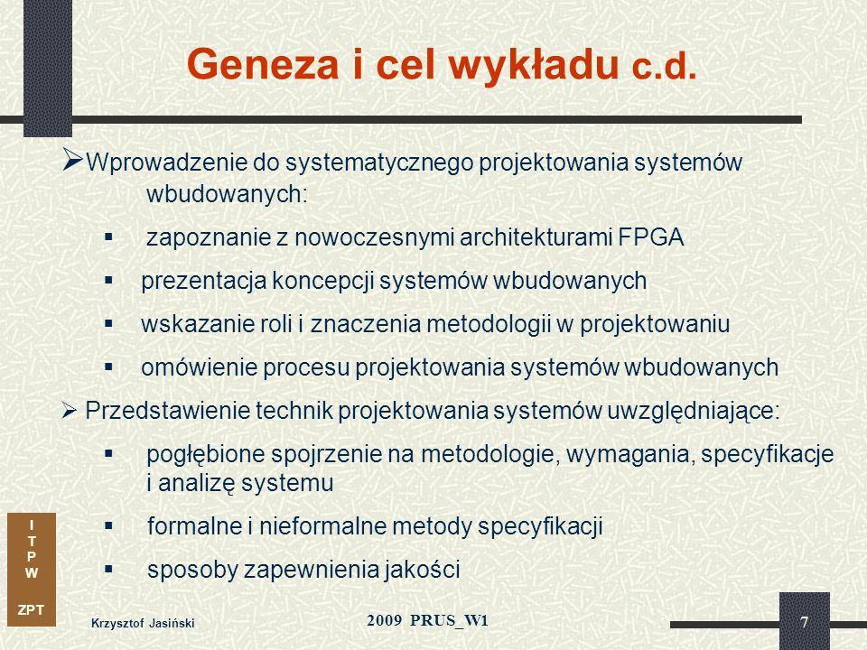 I T P W ZPT 2009 PRUS_W1 Krzysztof Jasiński 37 Techniki programowania Układy PLD (CPLD) (trwałe) Fuse EPROM EEPROM (FLASH) Laser Układy FPGA SRAM (ulotne) Anty-fuse