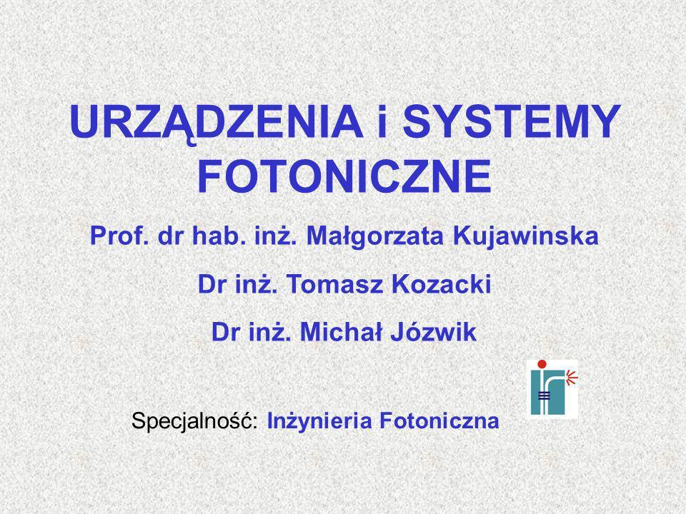 USF_1 Wstęp – M.Kujawińska, T.Kozacki, M.Jóżwik 1-1 URZĄDZENIA i SYSTEMY FOTONICZNE Prof.