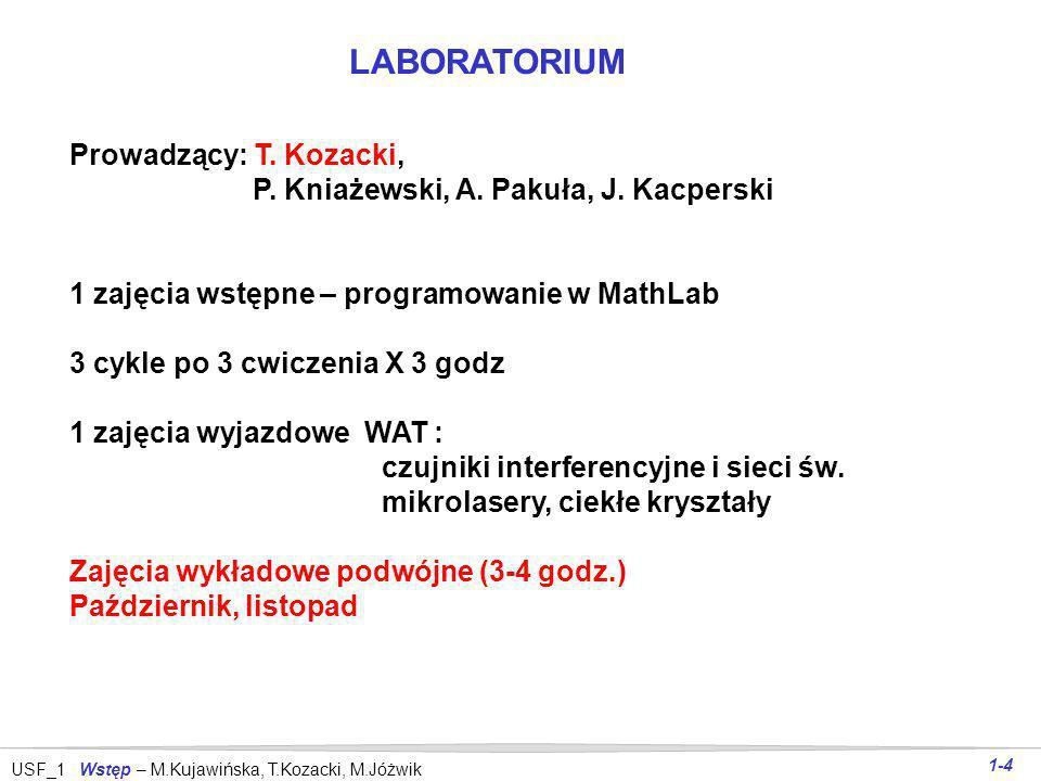 USF_1 Wstęp – M.Kujawińska, T.Kozacki, M.Jóżwik 1-3 Zakres tematyczny Architektura urządzeń i systemów fotonicznych Materiały fotoniczne - półprzewodn