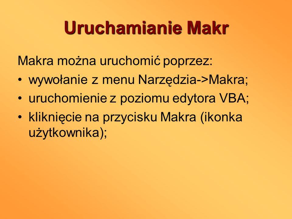 Uruchamianie Makr Makra można uruchomić poprzez: wywołanie z menu Narzędzia->Makra; uruchomienie z poziomu edytora VBA; kliknięcie na przycisku Makra