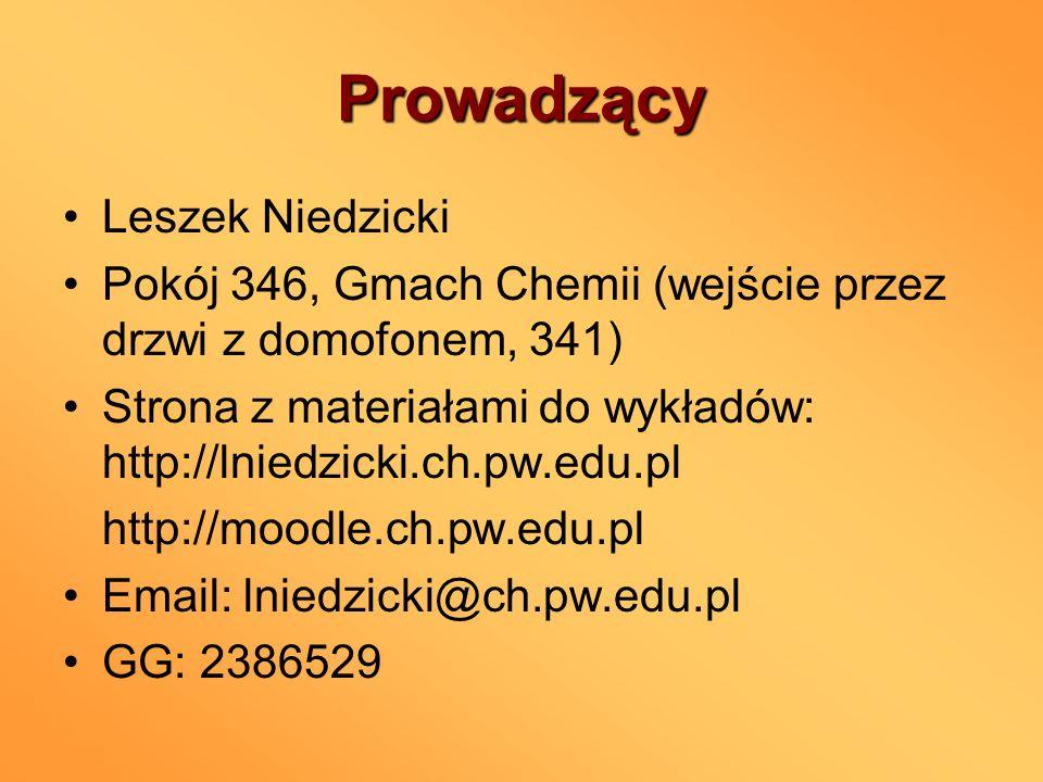 Prowadzący Leszek Niedzicki Pokój 346, Gmach Chemii (wejście przez drzwi z domofonem, 341) Strona z materiałami do wykładów: http://lniedzicki.ch.pw.e