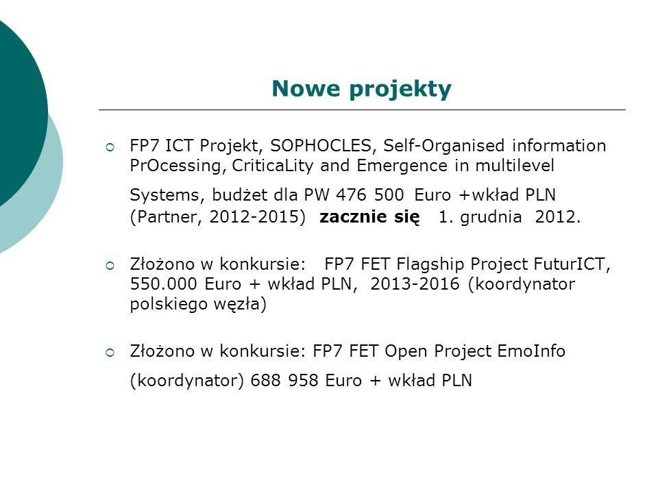 Nowe projekty FP7 ICT Projekt, SOPHOCLES, Self-Organised information PrOcessing, CriticaLity and Emergence in multilevel Systems, budżet dla PW 476 50