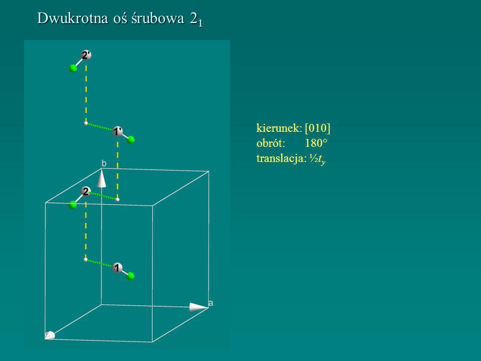 Dwukrotna oś śrubowa 2 1 kierunek:[010] obrót:180° translacja: ½t y