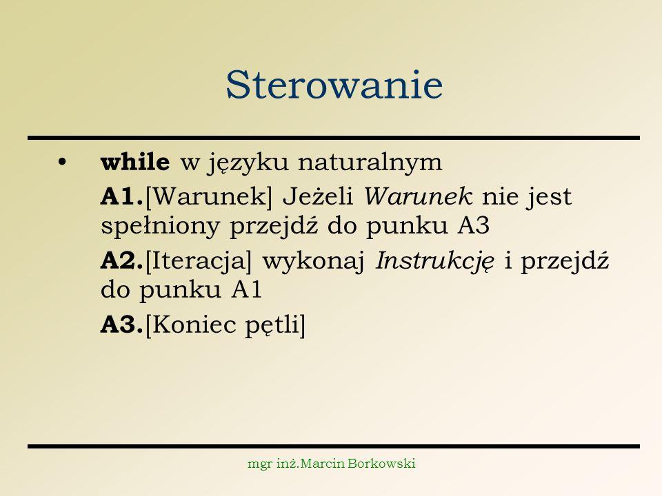 mgr inż.Marcin Borkowski Sterowanie while w języku naturalnym A1.