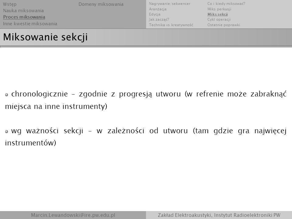 Marcin.Lewandowski@ire.pw.edu.plZakład Elektroakustyki, Instytut Radioelektroniki PW Miksowanie sekcji chronologicznie – zgodnie z progresją utworu (w