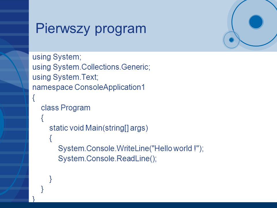 Pierwszy program using System; using System.Collections.Generic; using System.Text; namespace ConsoleApplication1 { class Program { static void Main(s