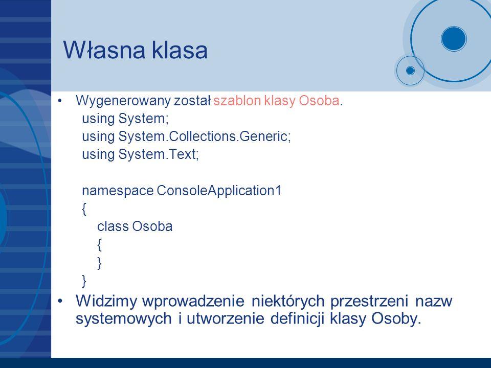 Własna klasa Wygenerowany został szablon klasy Osoba. using System; using System.Collections.Generic; using System.Text; namespace ConsoleApplication1