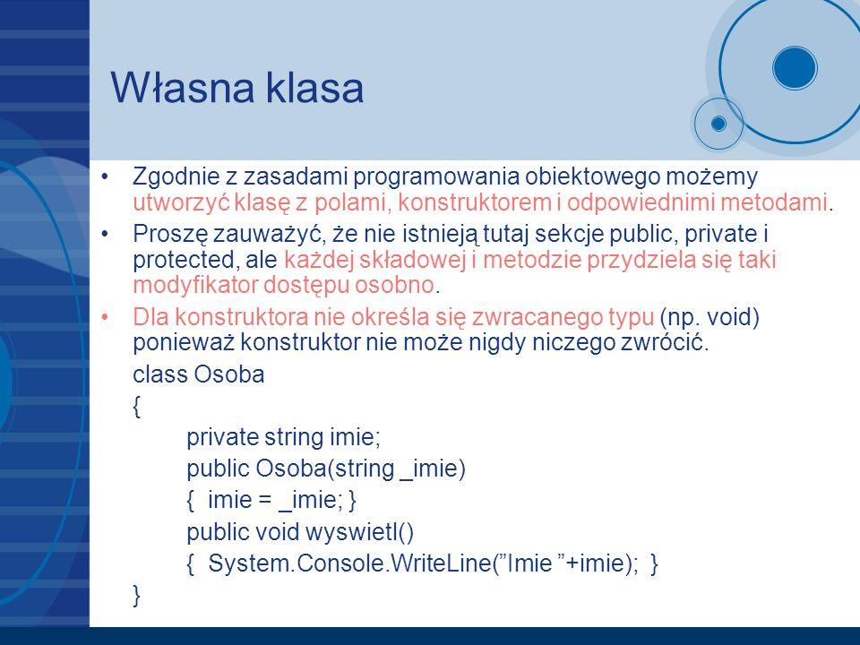 Własna klasa Zgodnie z zasadami programowania obiektowego możemy utworzyć klasę z polami, konstruktorem i odpowiednimi metodami. Proszę zauważyć, że n