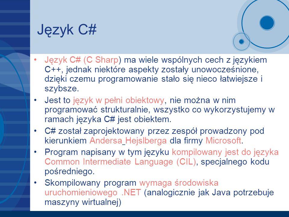 Język C# Język C# (C Sharp) ma wiele wspólnych cech z językiem C++, jednak niektóre aspekty zostały unowocześnione, dzięki czemu programowanie stało s