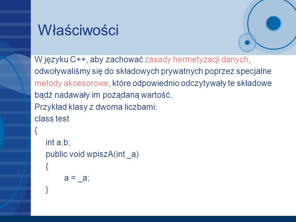 Właściwości W języku C++, aby zachować zasady hermetyzacji danych, odwoływaliśmy się do składowych prywatnych poprzez specjalne metody akcesorowe, któ