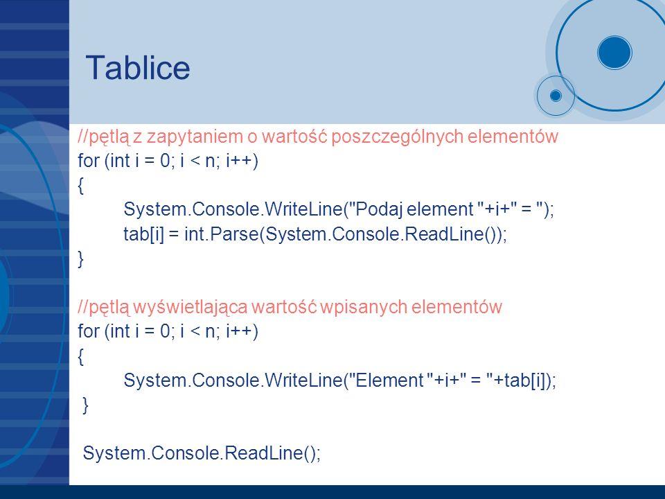 Tablice //pętlą z zapytaniem o wartość poszczególnych elementów for (int i = 0; i < n; i++) { System.Console.WriteLine(