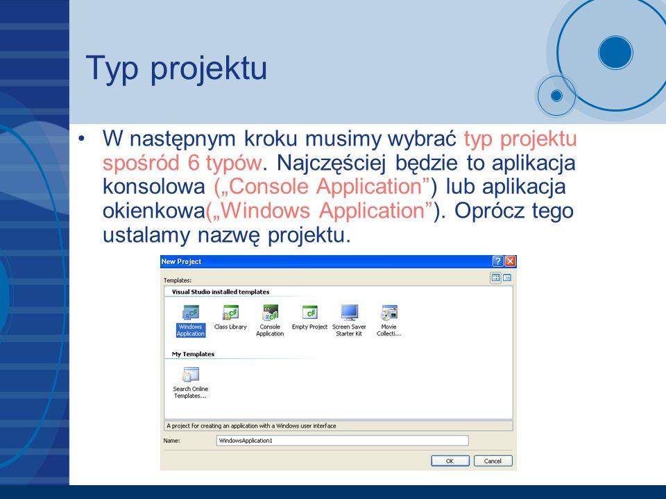 Typ projektu W następnym kroku musimy wybrać typ projektu spośród 6 typów. Najczęściej będzie to aplikacja konsolowa (Console Application) lub aplikac