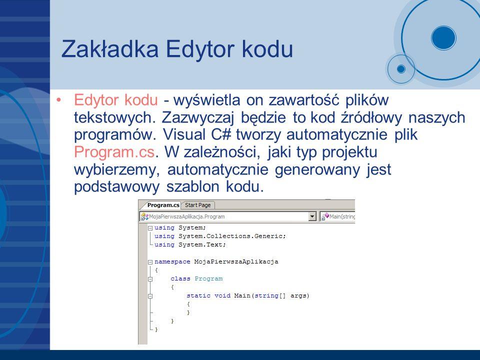 Zakładka Edytor kodu Edytor kodu - wyświetla on zawartość plików tekstowych. Zazwyczaj będzie to kod źródłowy naszych programów. Visual C# tworzy auto