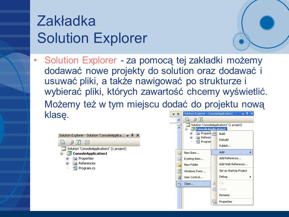 Zakładka Solution Explorer Solution Explorer - za pomocą tej zakładki możemy dodawać nowe projekty do solution oraz dodawać i usuwać pliki, a także na