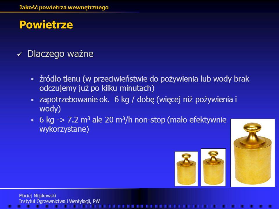 Jakość powietrza wewnętrznego Maciej Mijakowski Instytut Ogrzewnictwa i Wentylacji, PW Powietrze Dlaczego ważne Dlaczego ważne źródło tlenu (w przeciwieństwie do pożywienia lub wody brak odczujemy już po kilku minutach) zapotrzebowanie ok.