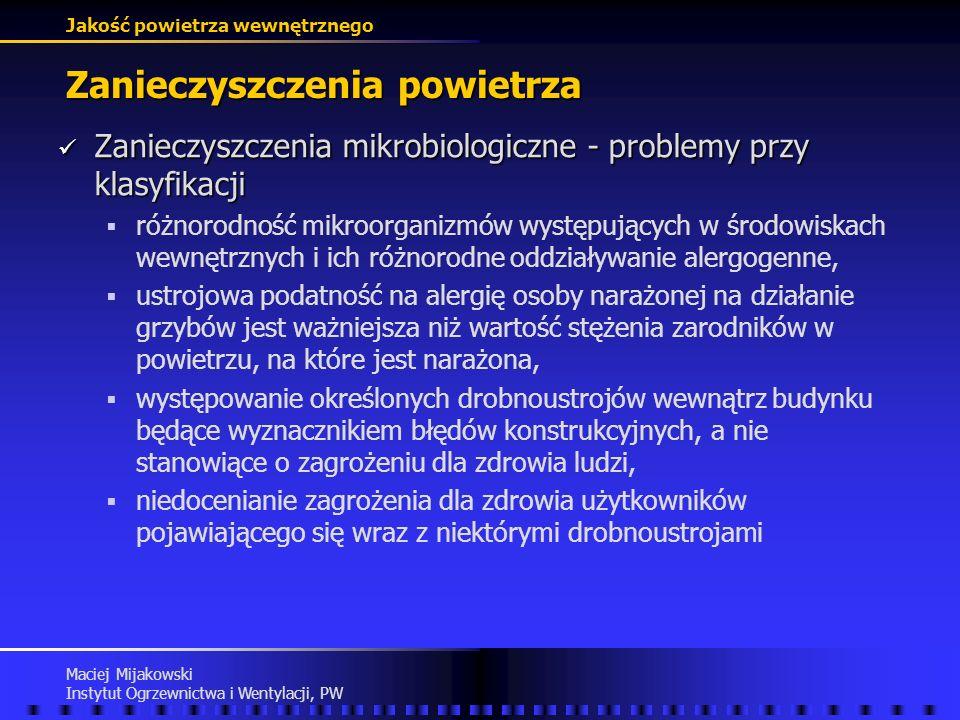 Jakość powietrza wewnętrznego Maciej Mijakowski Instytut Ogrzewnictwa i Wentylacji, PW Zanieczyszczenia powietrza Zanieczyszczenia mikrobiologiczne -