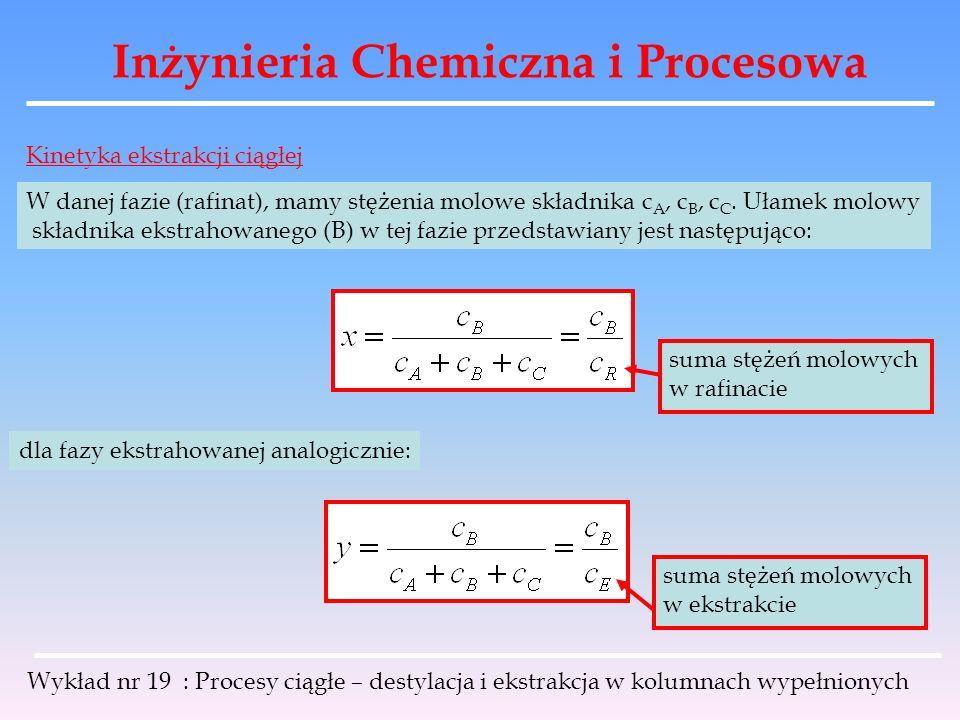 Inżynieria Chemiczna i Procesowa Wykład nr 19 : Procesy ciągłe – destylacja i ekstrakcja w kolumnach wypełnionych Kinetyka ekstrakcji ciągłej W danej