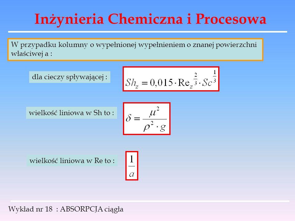 Inżynieria Chemiczna i Procesowa Wykład nr 18 : ABSORPCJA ciągła W przypadku kolumny o wypełnionej wypełnieniem o znanej powierzchni właściwej a : dla