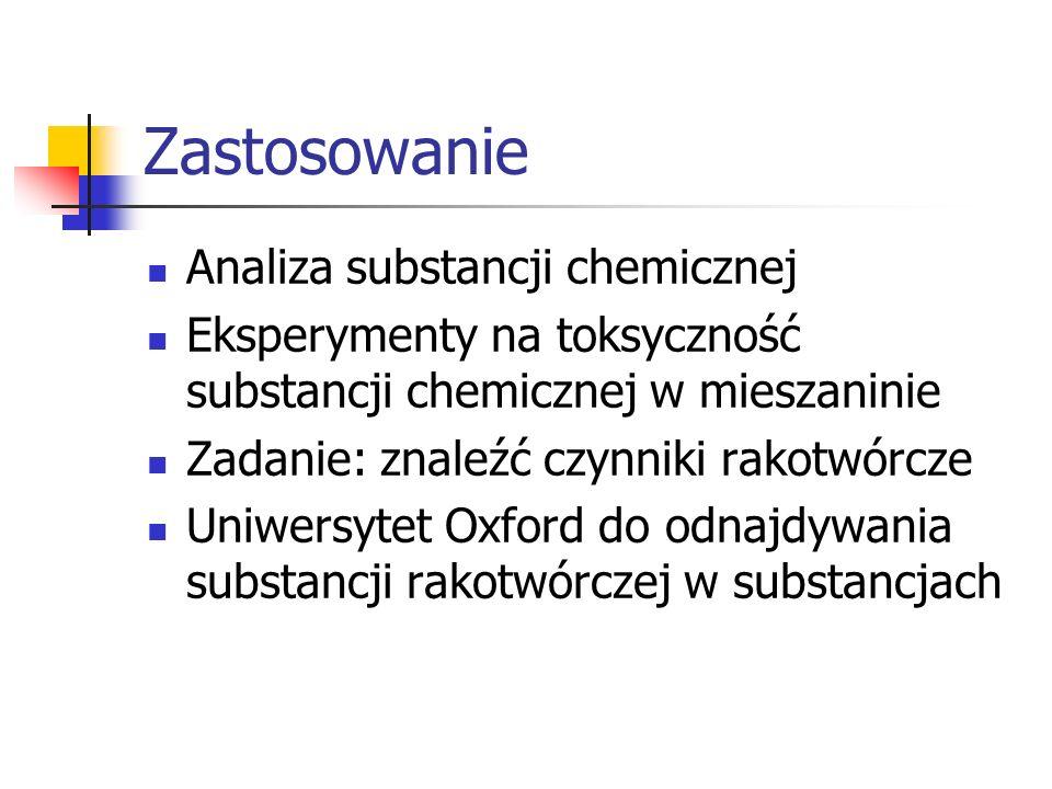 Zastosowanie Analiza substancji chemicznej Eksperymenty na toksyczność substancji chemicznej w mieszaninie Zadanie: znaleźć czynniki rakotwórcze Uniwe