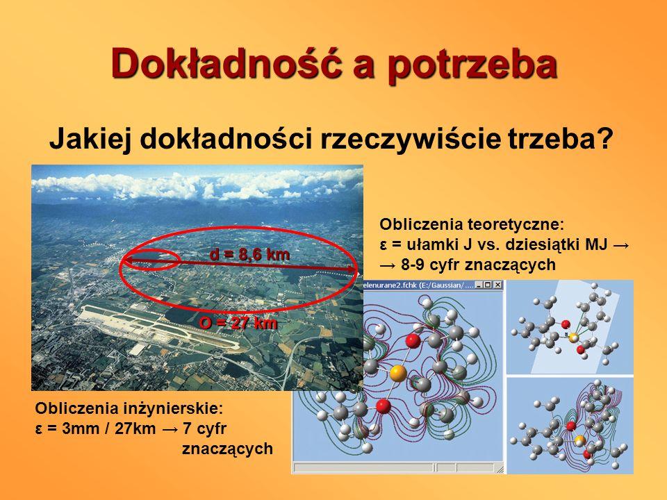 Dokładność a potrzeba Jakiej dokładności rzeczywiście trzeba? d = 8,6 km O = 27 km Obliczenia inżynierskie: ε = 3mm / 27km 7 cyfr znaczących Obliczeni