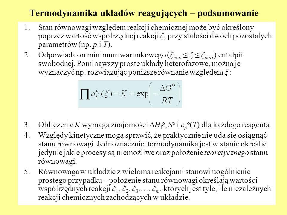 Termodynamika układów reagujących – podsumowanie 1.Stan równowagi względem reakcji chemicznej może być określony poprzez wartość współrzędnej reakcji