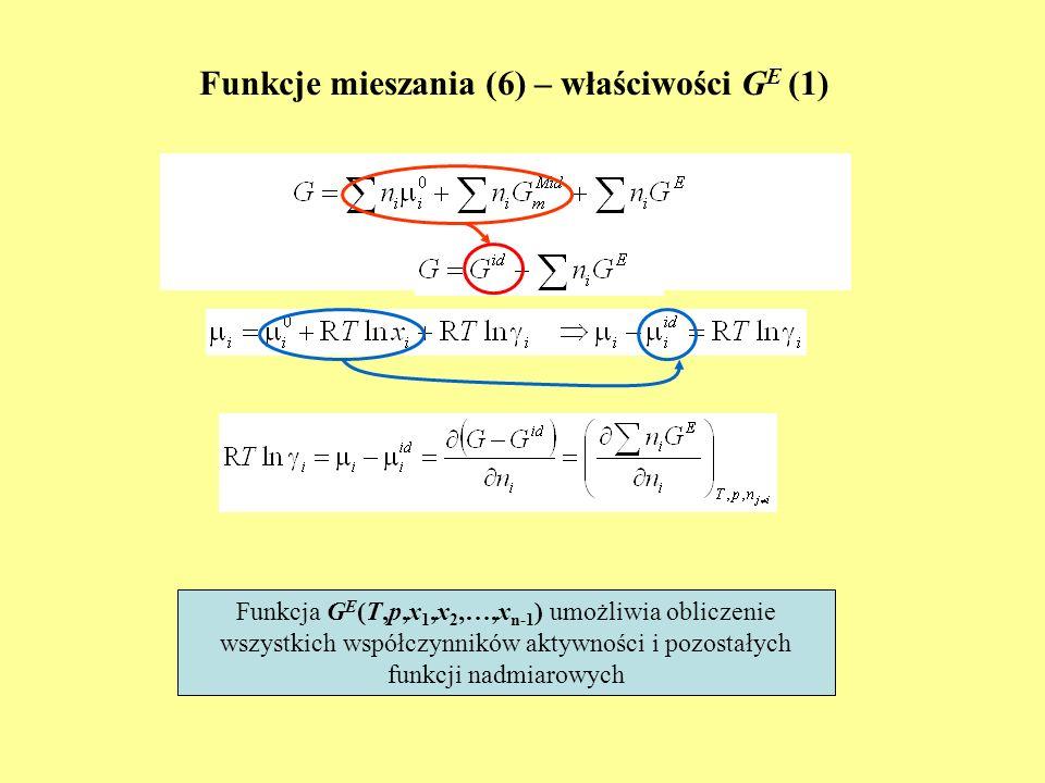 Funkcje mieszania (6) – właściwości G E (1) Funkcja G E (T,p,x 1,x 2,…,x n-1 ) umożliwia obliczenie wszystkich współczynników aktywności i pozostałych