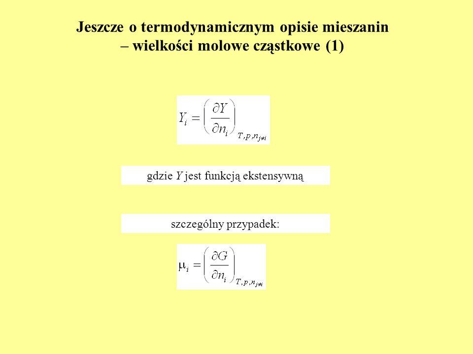 Wielkości molowe cząstkowe (2) – twierdzenia Eulera (1) I Twierdzenie Eulera II Twierdzenie Eulera k = 1,2,3,…, n-1 Funkcja jednorodna m rzędu Y(kn 1,kn 2,…,kn n ) = k m Y(n 1,n 2,…,n n ) Funkcja ekstensywna Y jest funkcją jednorodną rzędu pierwszego (m = 1) względem parametrów n 1,n 2,…,n n