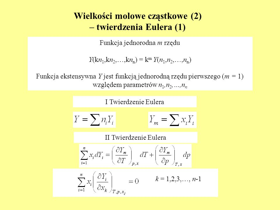 Wielkości molowe cząstkowe (2) – twierdzenia Eulera (1) I Twierdzenie Eulera II Twierdzenie Eulera k = 1,2,3,…, n-1 Funkcja jednorodna m rzędu Y(kn 1,