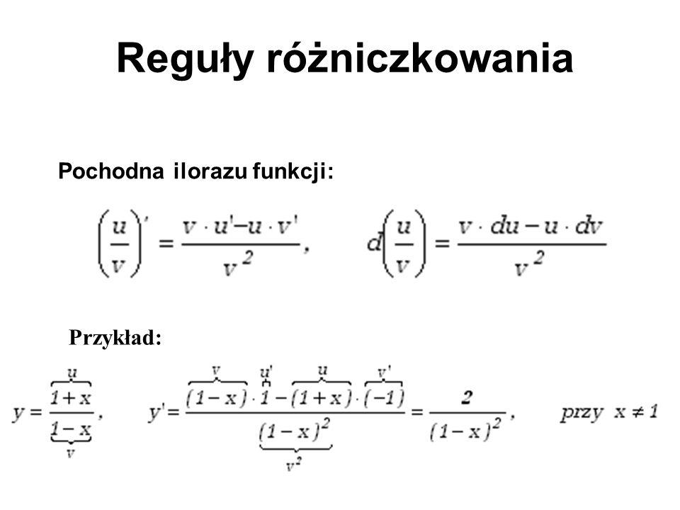 Reguły różniczkowania Pochodna ilorazu funkcji: Przykład:
